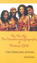 Yes, Yes, Yes, the Unauthorized Biography of Destiny's Child A Tale of Destiny, Fame and For...