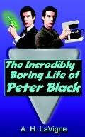 Incredibly Boring Life of Peter Black
