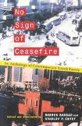 No Sign of Ceasefire:An Anthology of Contemporary Israeli Poetry An Anthology of Contemporar...