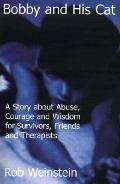 Bobby and His Cat A Story About Abuse, Courage and Wisdom for Survivors, Friends and Therapists