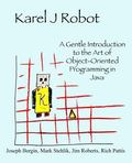 Karel J Robot: A Gentle Introduction to the Art of Object-Oriented Programming in Java