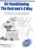 Air Conditioning the Cool and E-Z Way Homeowner's Facts, Tips, Tests and Maintenance for You...