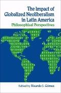 Impact of Globalized Neoliberalism in Latin America : Philosophical Perspectives