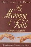 Meaning of Faith A Classic Writing on the Mystery of Faith