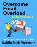 Overcome Email Overload With Eudora 5 Get Through Your Electronic Mail Faster