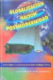 Globalizacion, Nacion, Postmodernidad: Estudios Culturales Puertorriquenos