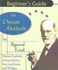 Beginner's Guide to Dream Analysis Dream Symbols, Interpretations, Sex, Lust, Love, and Wishes
