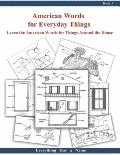 American Words for Everyday Things : Learn the American Words for Things Around Your House