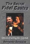 Secret Fidel Castro Deconstructing the Symbol