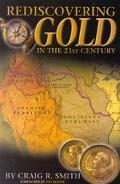 Rediscovering Gold in the 21st Century The Complete Guide to the Next Gold Rush