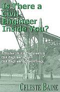 Is There a Civil Engineer Inside You?: A Student's Guide to Exploring Careers in Civil Engin...