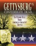 Gettysburg's Confederate Dead: An Honor Roll from America's Greatest Battle