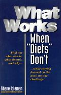 What Works When Diets Don't What Works, What Doesn't, And Why