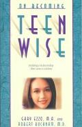 On Becoming Teen Wise Building a Relationship That Lasts a Lifetime