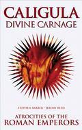 Caligula:Divine Carnage Atrocities of the Roman Emperors
