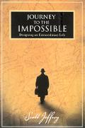 Journey to the Impossible Designing an Extraordinary Life