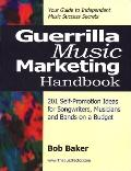 Guerrilla Music Marketing Handbook 201 Self-Promotion Ideas for Songwriters, Musicians and B...