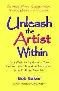 Unleash the Artist Within Four Weeks to Transforming Your Creative Talents into More Recogni...