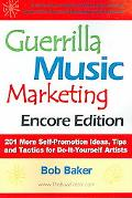 Guerrilla Music Marketing 201 More Self-promotion Ideas, Tips and Tactics for Do-it-yourself...