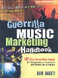 Guerrilla Music Marketing Handbook: 201 Self-Promotion Ideas for Songwriters, Musicians and ...