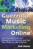 Guerrilla Music Marketing Online: 129 Free & Low-Cost Strategies to Promote & Sell Your Musi...