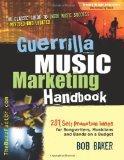 Guerrilla Music Marketing Handbook: 201 Self-Promotion Ideas for Songwriters, Musicians & Ba...