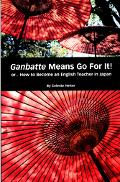 Ganbatte Means Go for It! Or...How to Become an English Teacher in Japan