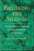 Breaking The Silence Inspirational Stories Of Black Cancer Survivors
