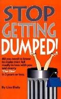 Stop Getting Dumped!: All You Need To Know To Make Men Fall Madly In Love With You and Marry...