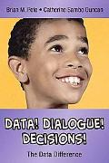Data! Dialogue! Decisions! The Data Difference
