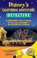 Disney's California Adventure Detective: An Independent Guide to Exploring the Trivia, Secre...