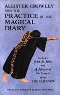Aleister Crowley and the Practice of the Magical Diary Including John St. John and a Master ...