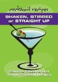 Shaken Stirred or Straight up