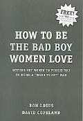How to Be the Bad Boy Women Love Getting Hot Women to Pursue You by Being a