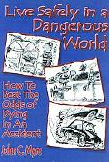 Live Safely in a Dangerous World How to Beat the Odds of Dying in an Accident