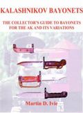 Kalashnikov Bayonets the Collector's Guide to Bayonets for the Ak and Its Variations
