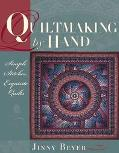 Quiltmaking by Hand Simple Stitches, Exquisite Quilts
