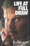 Life at Full Draw The Chuck Adams Story