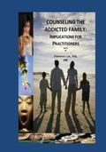 Counseling the Addicted Family : Implications for Practitioners