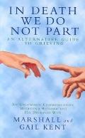 In Death We Do Not Part: An Alternative Guide to Grieving, an Uncommon Communication between...