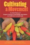Cultivating a Movement: An Oral History of Organic Farming and Sustainable Agriculture on Ca...