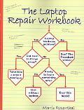 The Laptop Repair Workbook: Troubleshooting and Repairing Laptop Computers