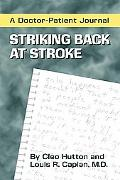 Striking Back at Stroke A Doctor-Patient Journal