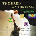 Bard on the Brain Understanding the Mind Through the Art of Shakespeare and the Science of B...