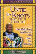 Untie the Knots That Tie Up Your Life A Practical Guide to Freeing Yourself from Toxic Habit...