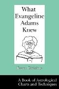 What Evangeline Adams Knew: A Book of Astrological Charts and Techniques