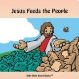 Jesus Feeds the People (Baby Bible Board Books Collection 1-Stories of Jesus)