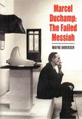 Marcel Duchamp : The Failed Messiah