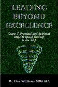 Leading Beyond Excellence Learn 7 Practical and Spiritual Steps to Spiral Yourself to the Top