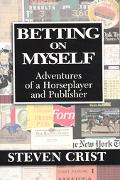 Betting on Myself Adventures of a Horseplayer and Publisher